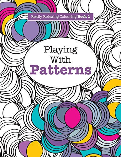 Really RELAXING Colouring Book 1: Playing with Patterns: Volume 1 (Really RELAXING Colouring Books)
