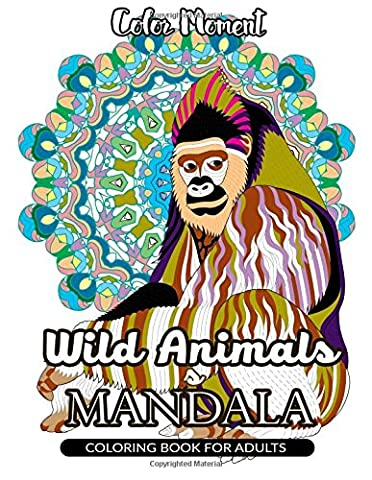 Color Moment : Wild Animals Mandala Coloring Book for Adults