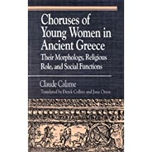 [Choruses of Young Women in Ancient Greece: Their Morphology, Religious Role and Social Functions] (By: Claude Calame) [published: March, 1997]