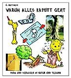 Warum alles kaputt geht: Form und Versagen in Natur und Technik - Claus Mattheck
