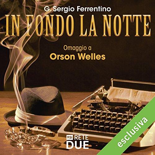 In fondo la notte: Omaggio a Orson Welles | G. Sergio Ferrentino
