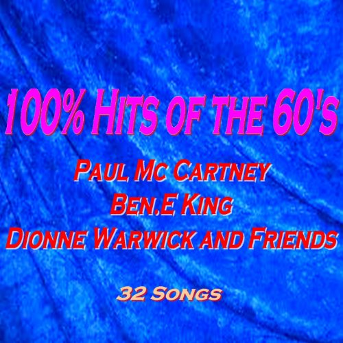 100% Hits of the 60's (Paul Mc Cartney, Ben.E King, Dionne Warwick and Friends)