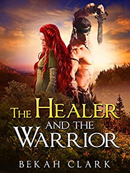 The Healer and the Warrior by [Clark, Bekah]