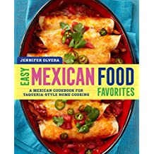 Easy Mexican Food Favorites: A Mexican Cookbook for Taqueria-Style Home Cooking (English Edition)