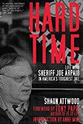 Hard Time: Life with Sheriff Joe Arpaio in America?s Toughest Jail by Shaun Attwood (2014-02-18)