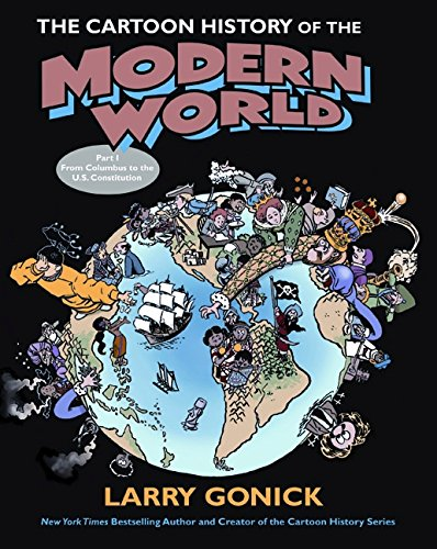 The Cartoon History of the Modern World Part 1: From Columbus to the U.S. Constitution: From Columbus to the Constitution: Pt. 1 (Cartoon Guide Series) por Larry Gonick