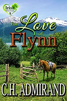 FOR LOVE OF FLYNN (Irish Western Series Book 5) by [Admirand, C.H.]