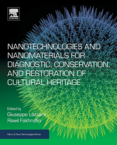 Nanotechnologies and Nanomaterials for Diagnostic, Conservation and Restoration of Cultural Heritage (Micro and Nano Technologies)