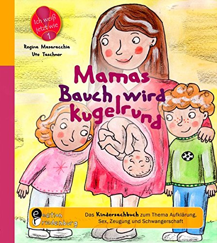 Preisvergleich Produktbild Mamas Bauch wird kugelrund - Das Kindersachbuch zum Thema Aufklärung, Sex, Zeugung und Schwangerschaft (Ich weiß jetzt wie!)