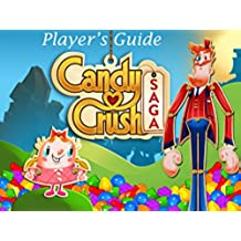 Candy Crush Saga: The Sweet,Tasty, Divine, Delicious Unofficial Player's Guide for Secret Tips, Tricks and Hints! (English Edition)