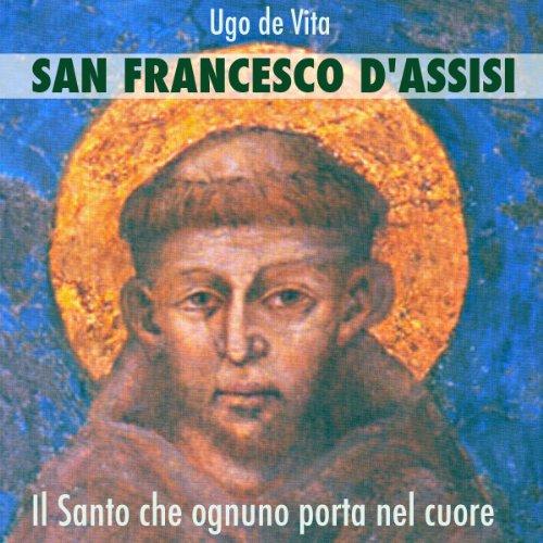 San Francesco d'Assisi. Il santo che ognuno porta nel cuore.  Audiolibri