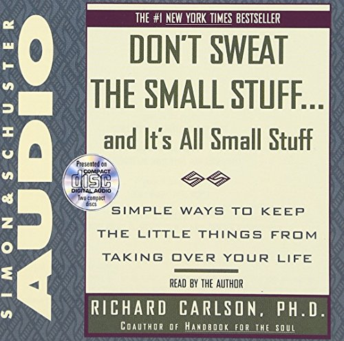 dont-sweat-the-small-stuffand-its-all-small-stuff-simple-ways-to-keep-the-little-things-from-taking-