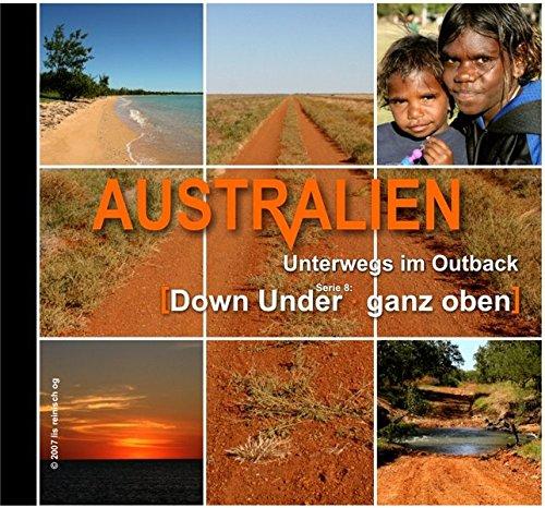 Down Under - Ganz Oben (Arnhem Land und Gulf Track): Unterwegs im Outback von Australien. Eine Spezialedition für Outback-Freaks (Reisen abseits der Touristenpfade)