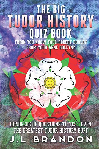 The Big Tudor Quiz Book: Think you know your Robert Dudley From Your Anne Boleyn? (History Quiz Books)