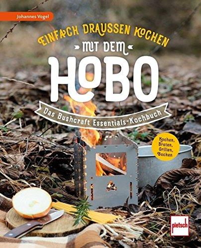 Einfach draußen kochen mit dem Hobo: Das Bushcraft Essentials-Kochbuch (Hobo-taschenbuch)