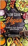 Low Carb Vegan - Schnell abnehmen (Low Carb Diät,gesund abnehmen,abnehmen ohne Sport,Stoffwechsel anregen,Fett verbrennen)