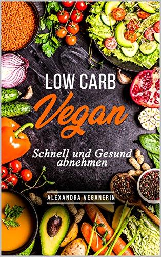Low Carb Vegan - Schnell abnehmen (Low Carb Diät,gesund abnehmen,abnehmen ohne Sport,Stoffwechsel anregen,Fett verbrennen) (Cool Ball Marker)