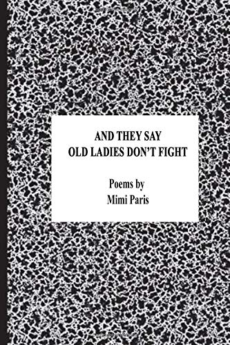 And They Say Old Ladies Don't Fight: Poems by por Mimi Paris