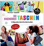 Das Kindernähbuch Taschen: 14 Nähprojekte Schritt für Schritt erklärt (100% selbst gemacht)