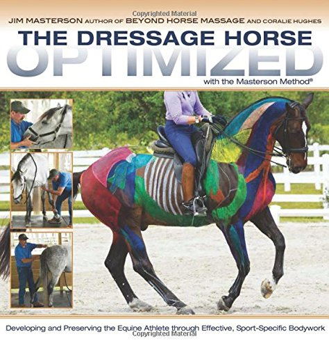 The Dressage Horse Optimized with the Masterson Method: Developing and Preserving the Equine Athlete Through Effective, Sport-Specific Bodywork por Jim Masterson