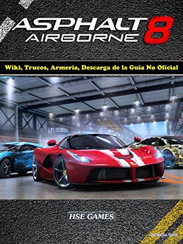asphalt-8-airborne-wiki-trucos-armeria-descarga-de-la-guia-no-oficial-spanish-edition