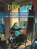 Dürer: Sein Leben erzählt für Kinder und Erwachsene - Michael Imhof