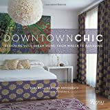 Downtown Chic: Designing Your Dream Home : from Wreck to Ravishing