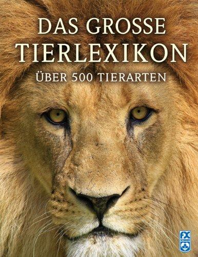 Das große Tierlexikon: Über 500 Tierarten