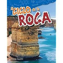 El Ciclo de la Roca (the Rock Cycle) (Spanish Version) (Grade 4) (Science Readers: Content and Literacy / Ciencias de la Tierra y del espacio /)