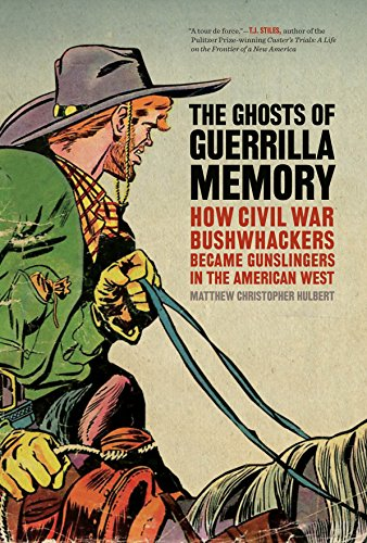 the-ghosts-of-guerrilla-memory-how-civil-war-bushwhackers-became-gunslingers-in-the-american-west-un