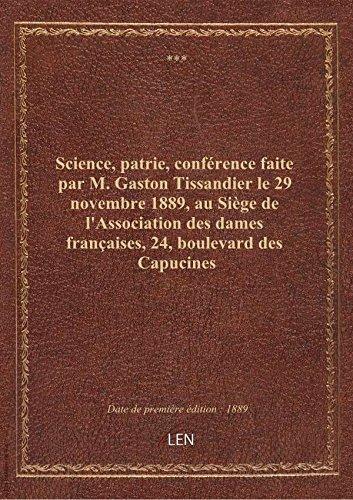 Science, patrie, conférence faite par M. Gaston Tissandier le 29 novembre 1889, au Siège de l'Associ