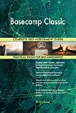 Basecamp Classic All-Inclusive Self-Assessment - More than 700 Success Criteria, Instant Visual Insights, Comprehensive Spreadsheet Dashboard, Auto-Prioritized for Quick Results