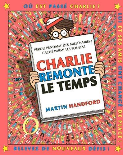 Où est Charlie ? : Charlie remonte le temps de Handford. Martin (1998) Relié par Martin Handford