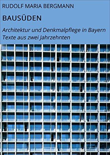BAUSÜDEN: Architektur und Denkmalpflege in Bayern Texte aus zwei Jahrzehnten