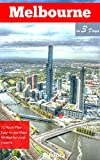 Melbourne in 3 Days (Travel Guide 2018):How to Enjoy 3 Amazing Days in Melbourne, Australia: What to Do&See,Where to Stay,Eat&Go Out,Online Maps,Best Tips for First-TIme Visitors to Melbourne