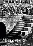 STUFEN VERBINDEN (Wandkalender 2019 DIN A3 hoch): Stufen und Treppen aus vergangenen Jahrhunderten in detailreichen Schwarzweiß-Fotos (Monatskalender, 14 Seiten ) (CALVENDO Orte)