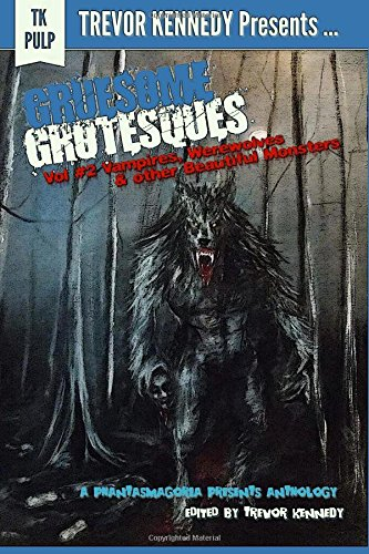 Gruesome Grotesques Volume 2: Vampires, Werewolves and other Beautiful Monsters