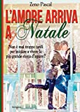 Scarica Libro L Amore arriva a Natale Non e mai troppo tardi per iniziare a vivere la piu grande storia d amore (PDF,EPUB,MOBI) Online Italiano Gratis