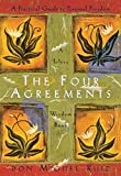 The Four Agreements: Practical Guide to Personal Freedom (Toltec Wisdom Book)