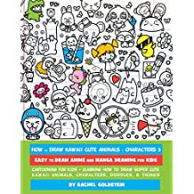 How to Draw Kawaii Cute Animals + Characters 3: Easy to Draw Anime and Manga Drawing for Kids: Cartooning for Kids + Learning How to Draw Super Cute Kawaii ... Doodles, & Things (English Edition)