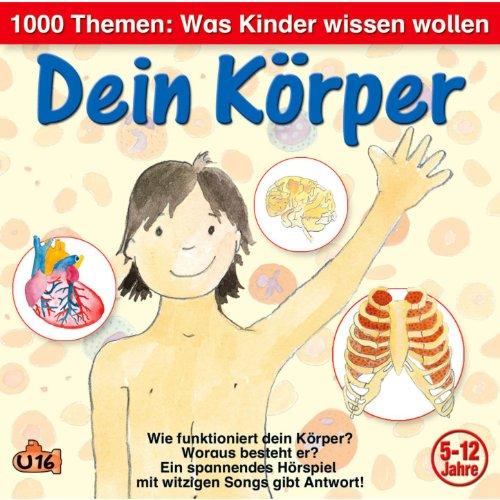 1000 Themen - Was Kinder wissen wollen: Dein Körper