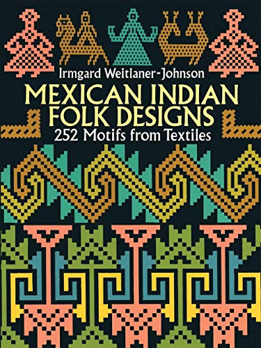 Mexican Indian Folk Designs: 200 Motifs from Textiles (Dover Pictorial Archive Series) -