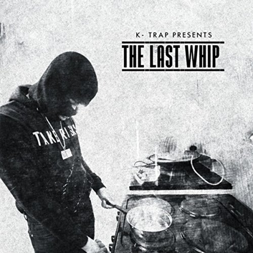 K-Trap Presents The Last Whip ...