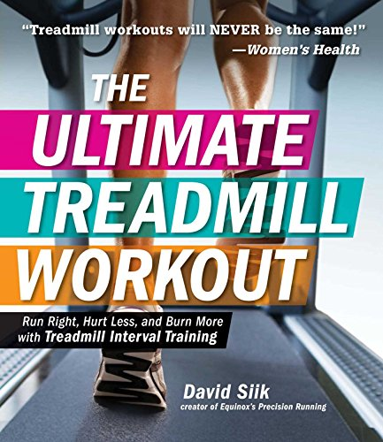 The Ultimate Treadmill Workout: Run Right, Hurt Less, and Burn More With Treadmill Interval Training di David Siik