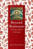Beyond Bratwurst (Foods and Nations)