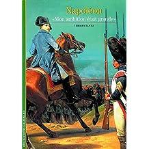 "Napoléon : ""Mon ambition était grande"""