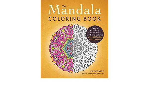 The Mandala Coloring Book Inspire Creativity Reduce Stress And Bring Balance With 100 Pages Amazonin Jim Gogarty Books