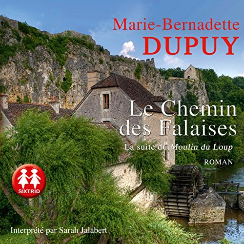 Le chemin des Falaises: La Saga du Moulin du loup 2 par Marie-Bernadette Dupuy