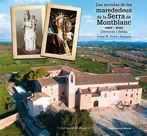 Les Sortides De Les Marededeus De La Serra De Montblanc. 1687 - 2016 (El Bagul) por Josep Maria Porta i Balanyà