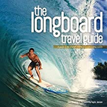Longboard Travel Guide: A Guide to the World's 100 Best Longboarding Waves